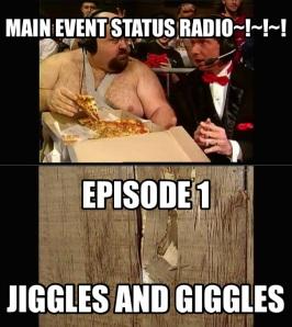 Main Event Status Radio :: Episode 001 :: Jiggles and Giggles
